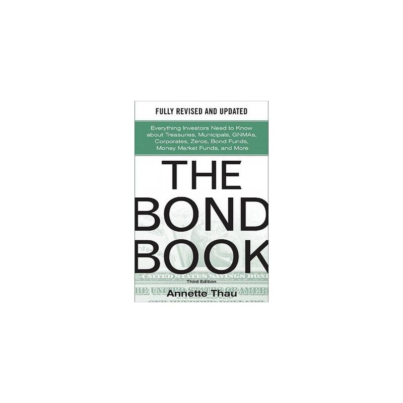 【预订】The Bond Book, Third Edition: Everything Investors Need to Know about Treasuries, Municipals, Gnmas, Corporates, Zeros, Bond Funds, Money Market Funds 预订商品,需要1-3个月发货,非质量问题不接受退换货。