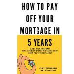 【预订】How to Pay Off Your Mortgage in 5 Years: Slash Your Mor