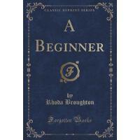 【预订】A Beginner (Classic Reprint)