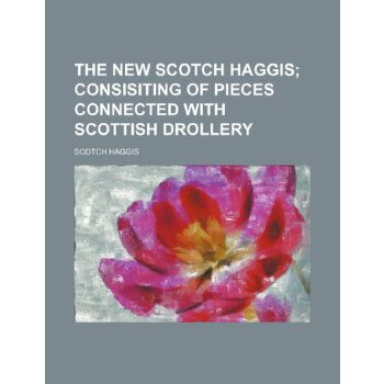 The new Scotch haggis;  consisiting of pieces connected with Scottish drollery [ISBN: 978-1236640482] 美国发货无法退货,约五到八周到货