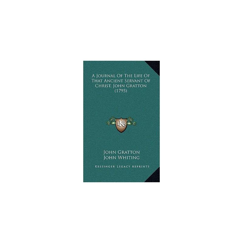 【预订】A Journal of the Life of That Ancient Servant of Christ, John Gratton (1795) 9781165901135 美国库房发货,通常付款后3-5周到货!