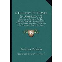 【预订】A History of Travel in America V3: Being an Outline of