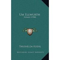 【预订】Um Ellwurth: Roman (1904) 9781165857401