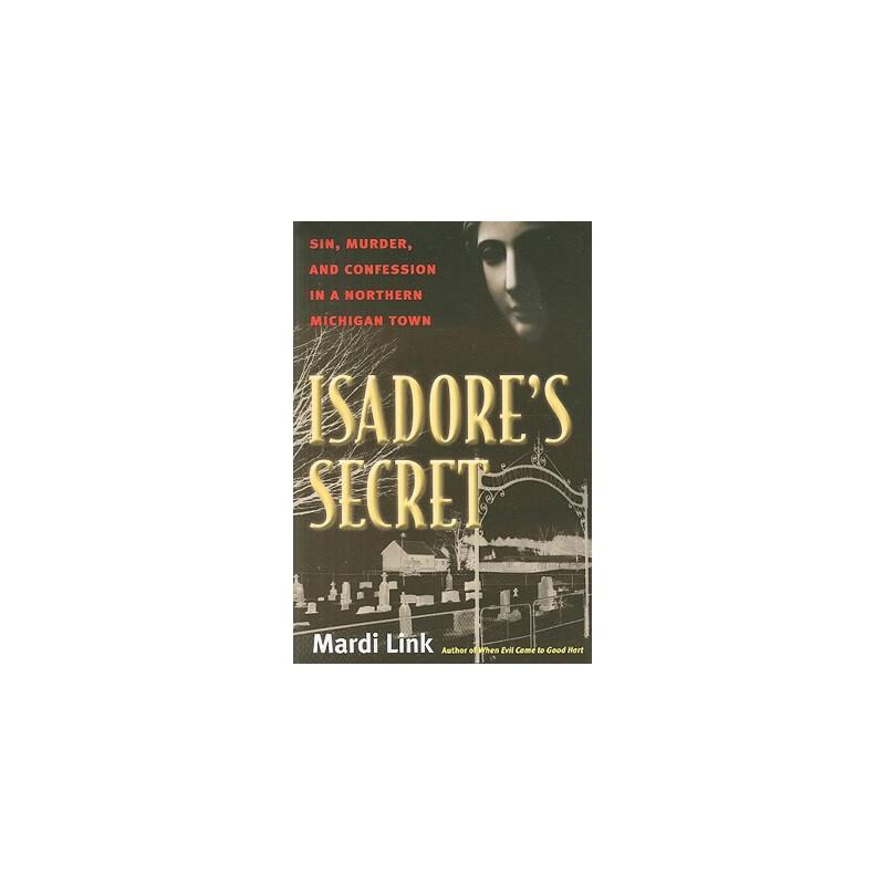 【预订】Isadore's Secret: Sin, Murder, and Confession in a Northern Michigan Town 美国库房发货,通常付款后3-5周到货!
