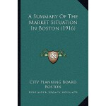 【预订】A Summary of the Market Situation in Boston (1916) 9781