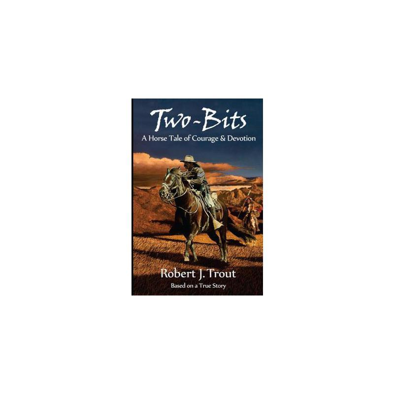 【预订】Two-Bits: A Horse Tale of Courage & Devotion: Based on a True Story 预订商品,需要1-3个月发货,非质量问题不接受退换货。