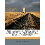 "【预订】The Normans in Sicily; Being a Sequel to ""An Architectu"