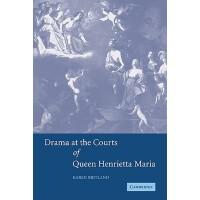【预订】Drama at the Courts of Queen Henrietta Maria 9780521121