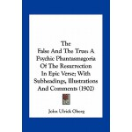 【预订】The False and the True: A Psychic Phantasmagoria of the
