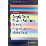 【预订】Supply Chain Finance Solutions: Relevance, Propositions