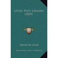 【�A�】Little Tot's Lessons (1859) 9781166638986