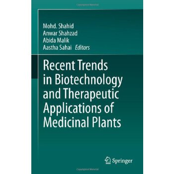 Recent Trends in Biotechnology and Therapeutic Applications of Medicinal Plants [ISBN: 978-9400766020] 美国发货无法退货,约五到八周到货