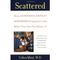 Scattered: How Attention Deficit Disorder Originates and Wh