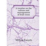 A treatise on the culture and management of fruit-trees [IS