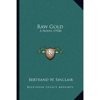【预订】Raw Gold: A Novel (1908) 9781164029021 美国库房发货,通常付款后3-5周到货!
