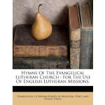 Hymns Of The Evangelical Lutheran Church: For The Use Of En