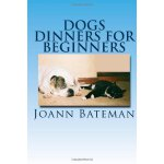 Dogs Dinners for Beginners [ISBN: 978-1466347779]
