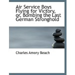 【预订】Air Service Boys Flying for Victory, Or, Bombing the La