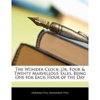 【预订】The Wonder Clock: Or, Four & Twenty Marvellous Tales, B