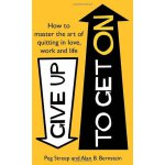 Give Up to Get on: How to Master the Art of Quitting in Lov