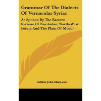 【预订】Grammar of the Dialects of Vernacular Syriac: As Spoken