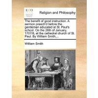 The benefit of good instruction. A sermon preach'd before t