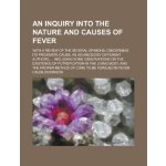 An inquiry into the nature and causes of fever; with a revi
