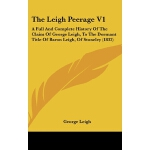 【预订】The Leigh Peerage V1: A Full and Complete History of th