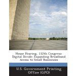 House Hearing, 112th Congress: Digital Divide: Expanding Br