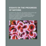 Essays on the progress of nations; in productive industry,