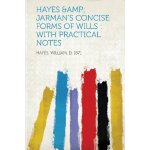 Hayes &Amp; Jarman's Concise Forms of Wills: With Practical