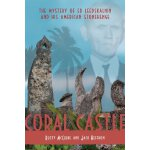 Coral Castle: The Story of Ed Leedskalnin and his American