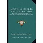 【预订】Mitchell's Guide to the Game of Chess: Being a Complete