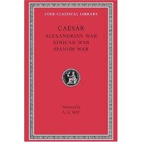 Caesar: Alexandrian War. African War. Spanish War (Loeb Cla