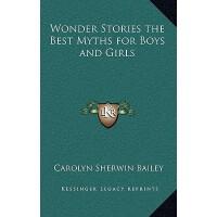 【预订】Wonder Stories the Best Myths for Boys and Girls 9781163