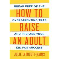 【现货】原版英文 教育类图书 How to Raise an Adult 如何管教青少年:挣脱溺爱陷阱 引导孩子走向成