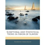 Scriptural and Statistical Views in Favor of Slavery [ISBN: