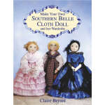 Make Your Own Southern Belle Cloth Doll and Her Wardrobe (【
