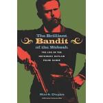 【预订】The Brilliant Bandit of the Wabash: The Life of the Not