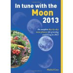 In Tune with the Moon 2013: The Complete Day-by-Day Moon Pl