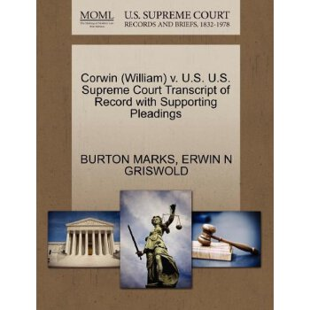 Corwin (William) v. U.S. U.S. Supreme Court Tran****** of Record with Supporting Pleadings [ISBN: 978-1270633426] 美国发货无法退货,约五到八周到货
