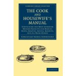 The Cook and Housewife's Manual: Containing the Most Approv