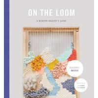 【预订】On the Loom: A Modern Weaver's Guide