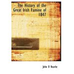 The History of the Great Irish Famine of 1847 (Large Print
