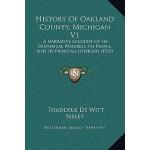 【预订】History of Oakland County, Michigan V1: A Narrative Acc