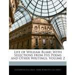 Life of William Blake: With Selections from His Poems and O