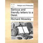 Serious and friendly letters to a Deist. [ISBN: 978-1140890
