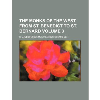 The monks of the West from St. Benedict to St. Bernard Volume 3 [ISBN: 978-1236001610] 美国发货无法退货,约五到八周到货