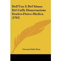 Dell'Uso E Del'Abuso Del Caffe Dissertazione Storico-Fisico