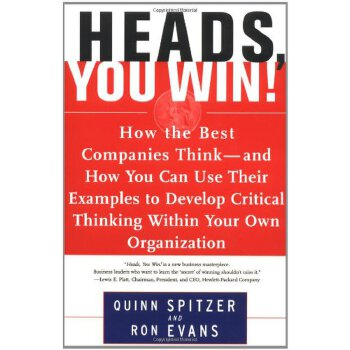 Heads, You Win!: How the Best Companies Think--and How You Can Use Their Examples to Develop Critical Thinking Within Your Own Organization [ISBN: 978-0684838755] 美国发货无法退货,约五到八周到货